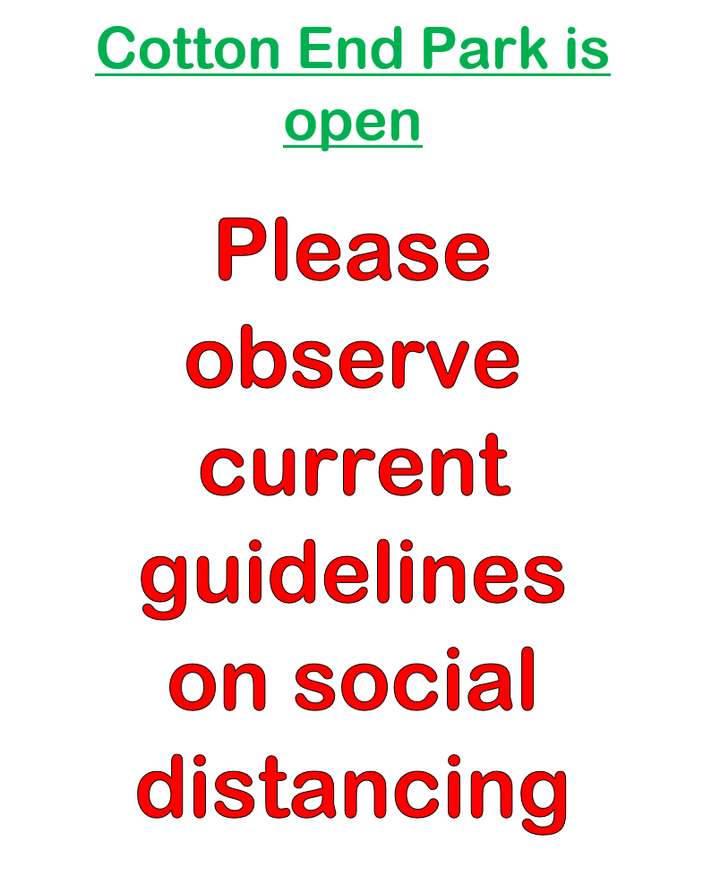 Cotton End Park is now open but please observe current guidelines on social distancing
